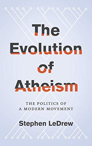 9780190225179: The Evolution of Atheism: The Politics of a Modern Movement