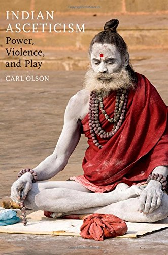 9780190225315: Indian Asceticism: Power, Violence, and Play