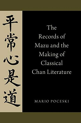 The Records of Mazu and the Making of Classical Chan Literature.: POCESKI, M.,