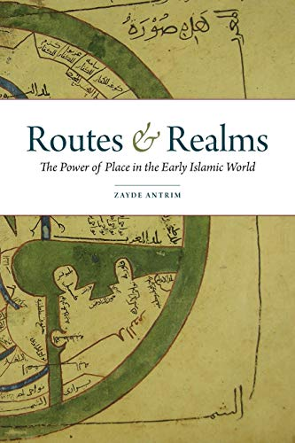 Routes and Realms. The Power of Place in the Early Islamic World.: ANTRIM, Z.,
