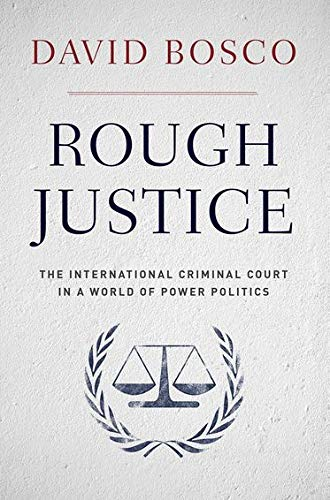9780190229207: Rough Justice: The International Criminal Court in a World of Power Politics