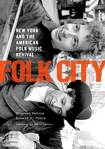 Folk City: New York and the American Folk Music Revival: Stephen Petrus