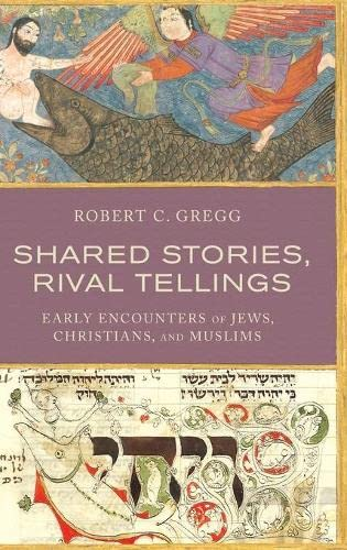 9780190231491: Shared Stories, Rival Tellings: Early Encounters of Jews, Christians, and Muslims