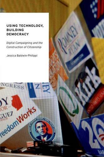 9780190231910: Using Technology, Building Democracy: Digital Campaigning and the Construction of Citizenship (Oxford Studies in Digital Politics)