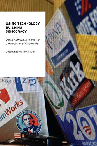 9780190231927: Using Technology, Building Democracy: Digital Campaigning and the Construction of Citizenship (Oxford Studies in Digital Politics)