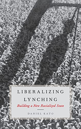 9780190232573: Liberalizing Lynching: Building a New Racialized State