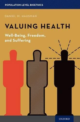 9780190233181: Valuing Health: Well-Being, Freedom, and Suffering (Population-Level Bioethics)
