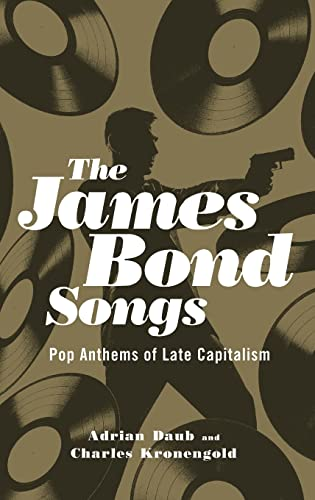 9780190234522: The James Bond Songs: Pop Anthems of Late Capitalism