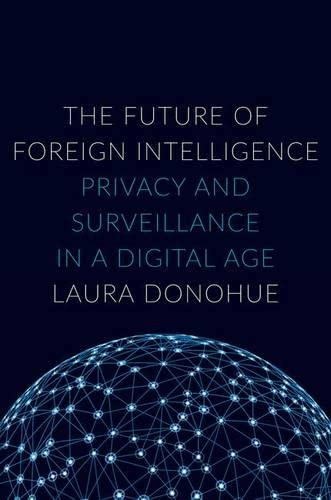 9780190235383: The Future of Foreign Intelligence: Privacy and Surveillance in a Digital Age (Inalienable Rights)