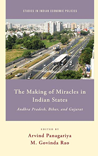 9780190236625: The Making of Miracles in Indian States: Andhra Pradesh, Bihar, and Gujarat (Studies in Indian Economic Policies)
