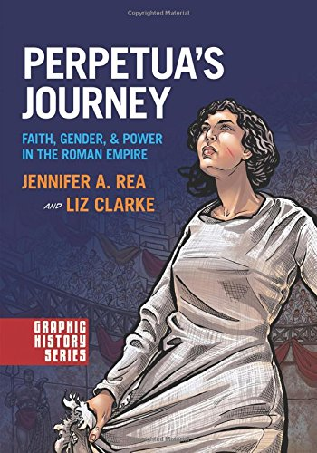 9780190238711: Perpetua's Journey: Faith, Gender, and Power in the Roman Empire (Graphic History Series)