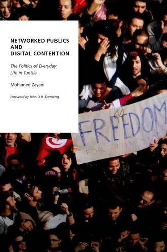 9780190239763: Networked Publics and Digital Contention: The Politics of Everyday Life in Tunisia (Oxford Studies in Digital Politics)