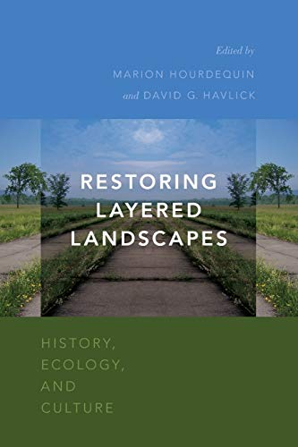 Restoring Layered Landscapes: History, Ecology, and Culture: Richard J. Miller