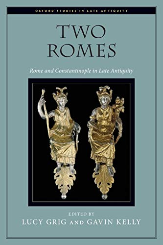 Two Romes. Rome and Constantinople in Late Antiquity.: GRIG, L. K.,