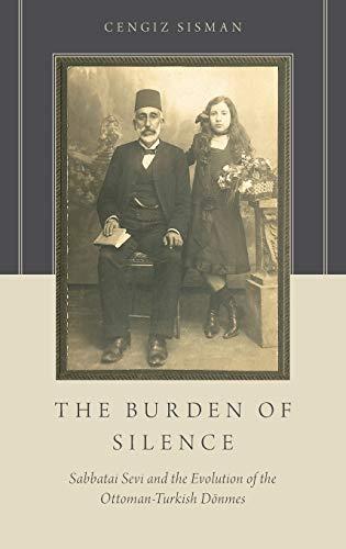 9780190244057: The Burden of Silence: Sabbatai Sevi and the Evolution of the Ottoman-Turkish Dönmes