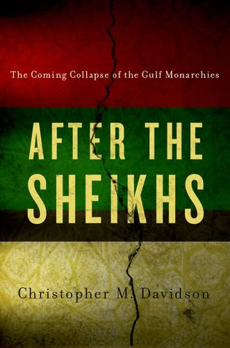 9780190244507: After the Sheikhs: The Coming Collapse of the Gulf Monarchies