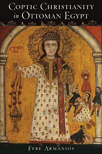 Coptic Christianity in Ottoman Egypt.: ARMANIOS, F.,