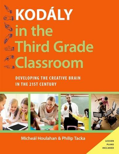 Kodaly in the Third Grade Classroom: Developing the Creative Brain in the 21st Century (Hardback): ...