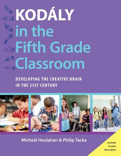 Kodaly in the Fifth Grade Classroom: Developing the Creative Brain in the 21st Century (Hardback): ...