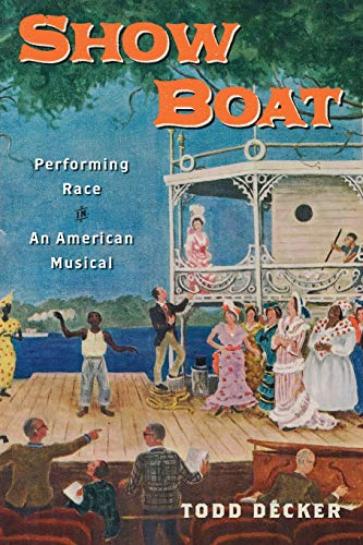 Show Boat: Performing Race in an American: Decker, Todd