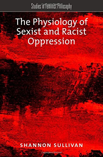 9780190250607: The Physiology of Sexist and Racist Oppression (Studies in Feminist Philosophy)