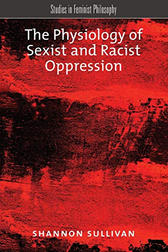 9780190250614: The Physiology of Sexist and Racist Oppression (Studies in Feminist Philosophy)