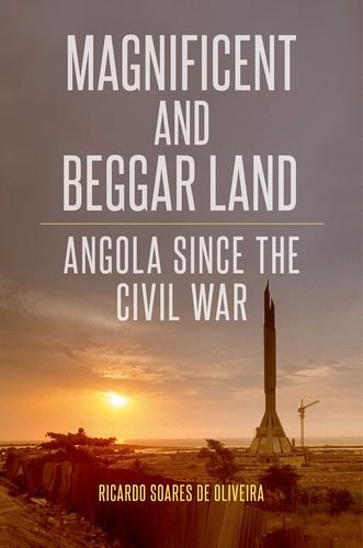 9780190251390: Magnificent and Beggar Land: Angola Since the Civil War