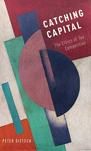 9780190251512: Catching Capital: The Ethics of Tax Competition