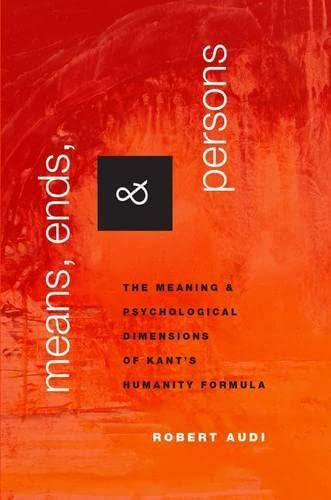 9780190251550: Means, Ends, and Persons: The Meaning and Psychological Dimensions of Kant's Humanity Formula