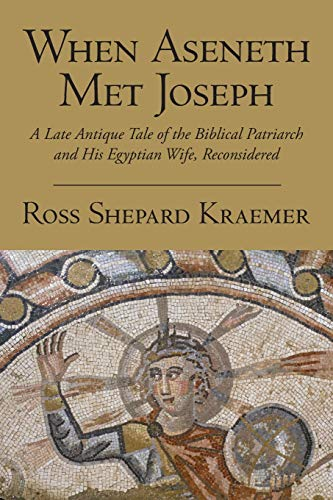 9780190253998: When Aseneth Met Joseph: A Late Antique Tale of the Biblical Patriarch and His Egyptian Wife, Reconsidered