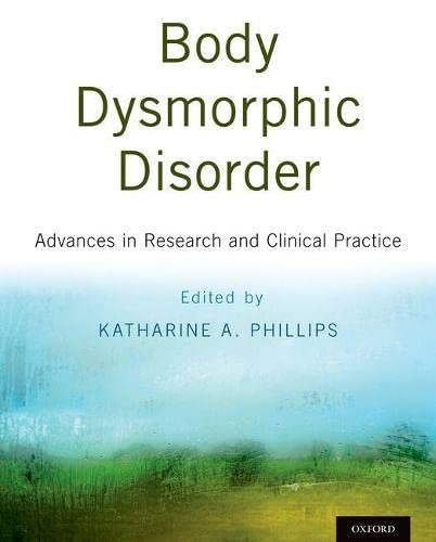 Body Dysmorphic Disorder: Advances in Research and Clinical Practice: Oxford University Press
