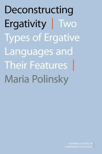9780190256586: Deconstructing Ergativity: Two Types of Ergative Languages and Their Features (Oxford Studies in Comparative Syntax)