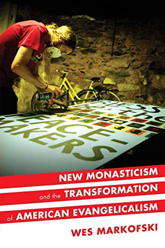 New Monasticism and the Transformation of American Evangelicalism.: MARKOFSKI, W.,