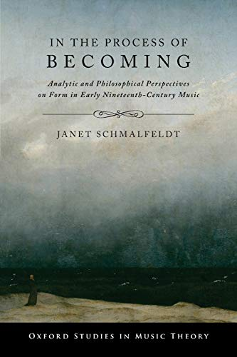 9780190258184: In the Process of Becoming: Analytic and Philosophical Perspectives on Form in Early Nineteenth-Century Music (Oxford Studies in Music Theory)