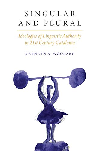 9780190258627: Singular and Plural: Ideologies of Linguistic Authority in 21st Century Catalonia (Oxf Studies in Anthropology of Language)