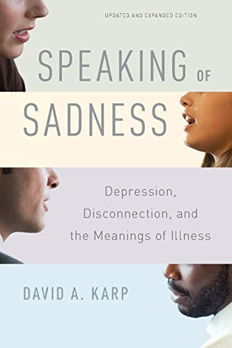 Speaking Of Sadness 9780190260965 Combining a scholar's care and thoroughness with searing personal insight, David A. Karp brings the private experience of depression int