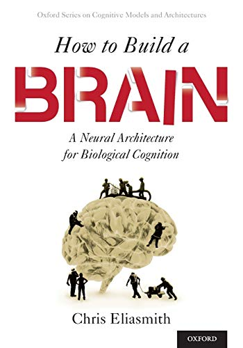 9780190262129: How to Build a Brain: A Neural Architecture for Biological Cognition (Oxford Series on Cognitive Models and Architectures)