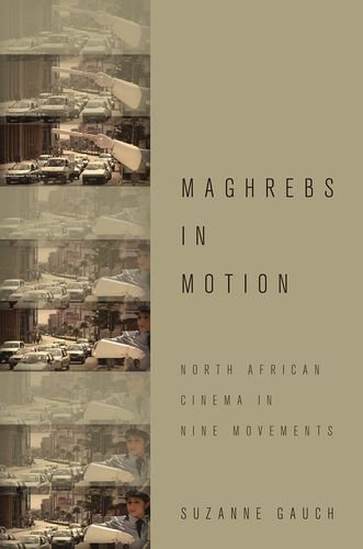 Maghrebs in Motion: North African Cinema in Nine Movements: Suzanne Gauch