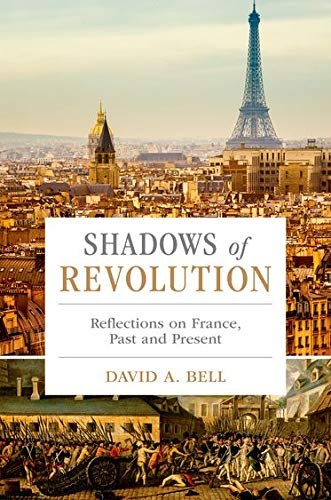 Shadows of Revolution: Reflections on France, Past: David A. Bell