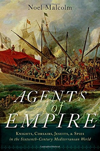 9780190262785: Agents of Empire: Knights, Corsairs, Jesuits and Spies in the Sixteenth-Century Mediterranean World