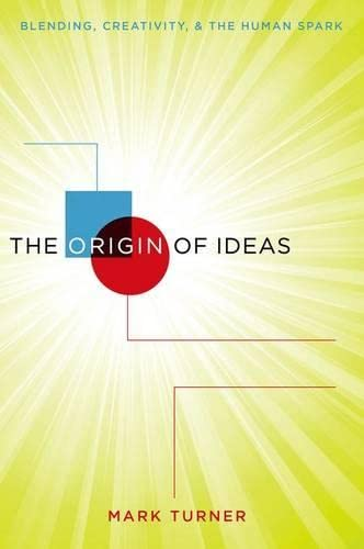9780190263157: The Origin of Ideas: Blending, Creativity, and the Human Spark