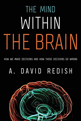 9780190263171: The Mind within the Brain: How We Make Decisions and How those Decisions Go Wrong