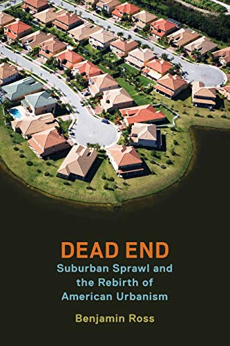 9780190263300: Dead End: Suburban Sprawl and the Rebirth of American Urbanism