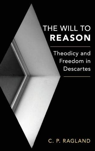 The Will to Reason. Theodicy and Freedom in Descartes.: RAGLAND, C.,