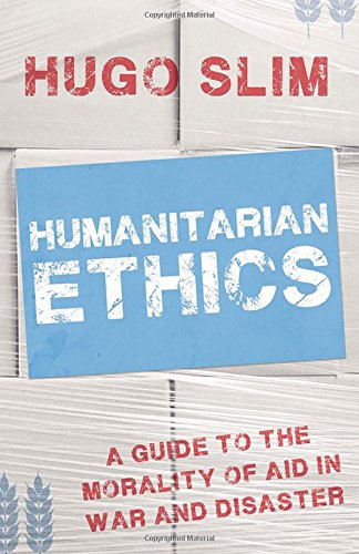 9780190264833: Humanitarian Ethics: A Guide to the Morality of Aid in War and Disaster