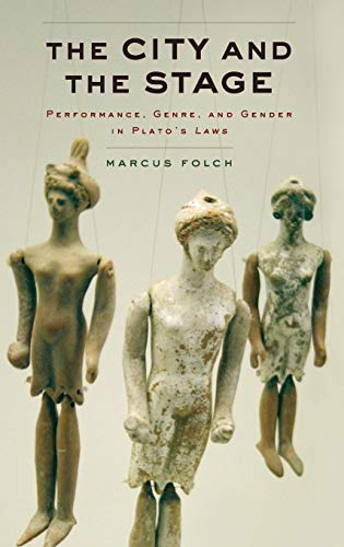 9780190266172: The City and the Stage: Performance, Genre, and Gender in Plato's Laws