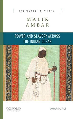 Malik Ambar: Power and Slavery across the: Omar H. Ali