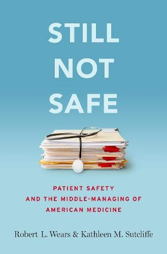 9780190271268: Still Not Safe: Patient Safety and the Middle-Managing of American Medicine