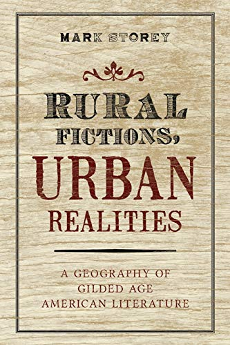 9780190272425: Rural Fictions, Urban Realities: A Geography of Gilded Age American Literature