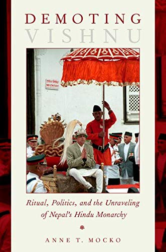9780190275211: Demoting Vishnu: Ritual, Politics, and the Unraveling of Nepal's Hindu Monarchy